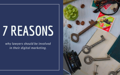 7 Reasons Why Lawyers Should Be Involved In Their Digital Marketing